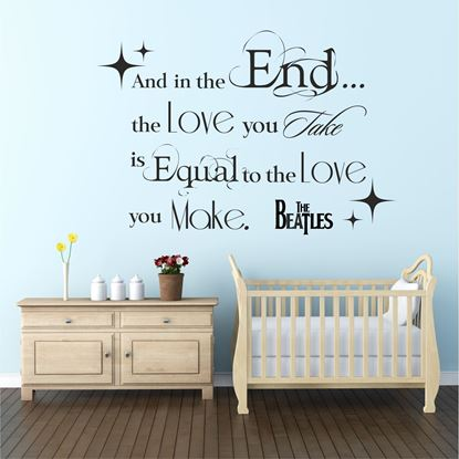 """Picture of """"And in the End you take...""""  Wall Art sticker"""