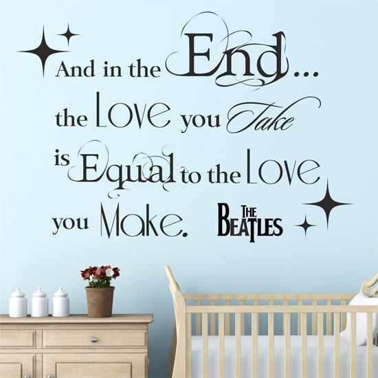 "Picture of ""And in the End you take...""  Wall Art sticker"
