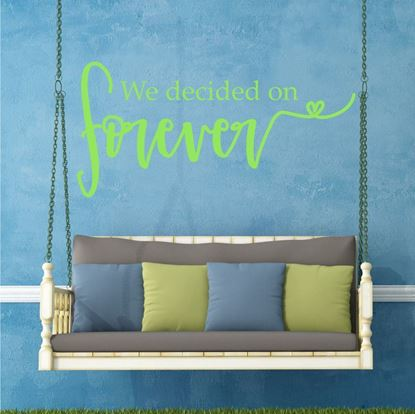 "Picture of ""We decide on forever""  Wall Art sticker"