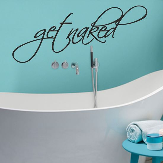 """Picture of """"Get naked...""""  Wall Art sticker"""