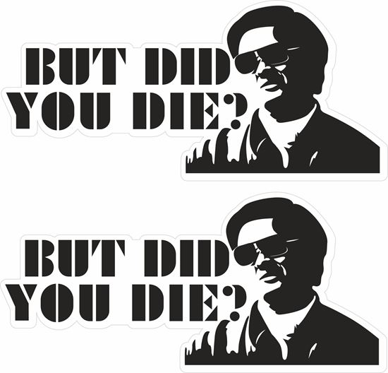 """Picture of """"But did you Die?"""" The Hangover  Decals / Stickers"""