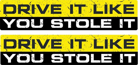 """Picture of """"Drive it like you stole it""""  Decals / Stickers"""