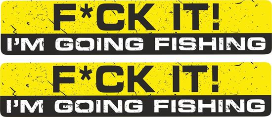 """Picture of """"F*ck it I'm going fishing""""  Decals / Stickers"""