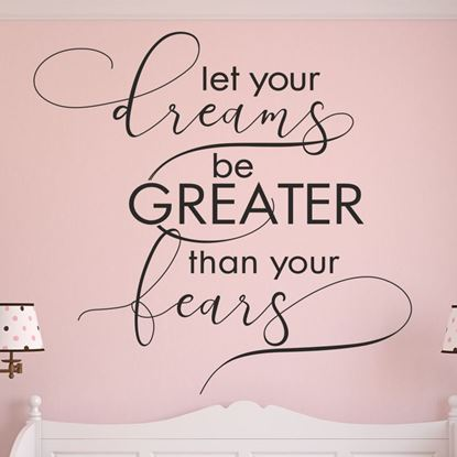 """Picture of """"Let your Dreams be Greater than your fears""""  Wall Art sticker"""