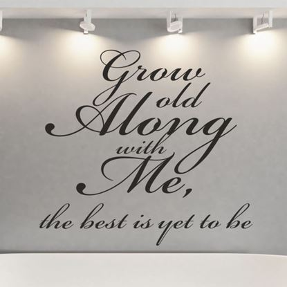 """Picture of """"Grow old along with me...""""  Wall Art sticker"""